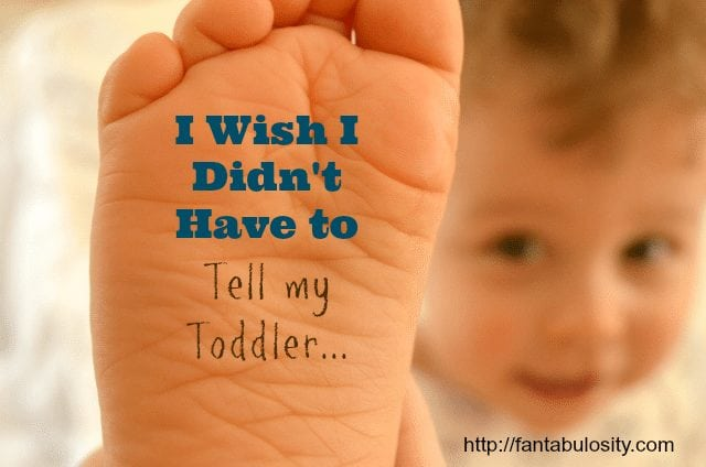 I wish I didn't have to tell my toddler...