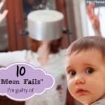 10 Mom Fails I'm Guilty Of