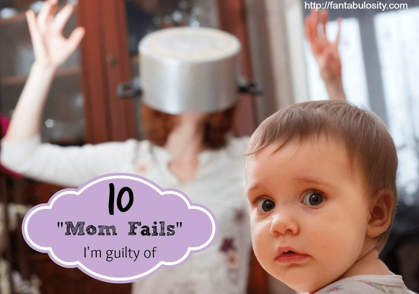 10 Mom Fails, I'm Guilty Of