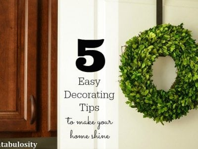 5 Easy Decorating Tips to make your Home Shine http://fantabulosity.com