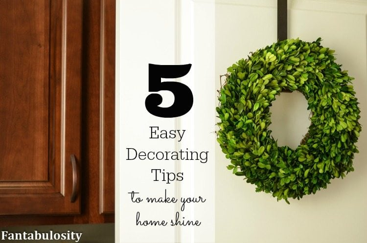 5 easy decorating tips to make your home shine - fantabulosity