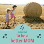 4 Takeaways to be a Better Mom