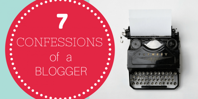 7 Confessions of a Blogger