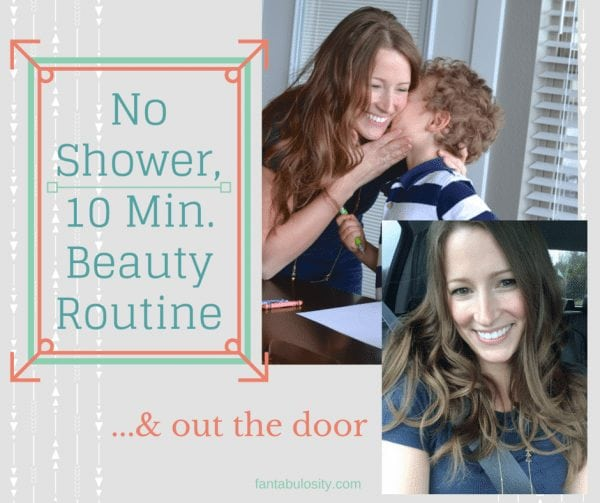No Shower, 10 Min Beauty Routine and Out the Door! https://fantabulosity.com