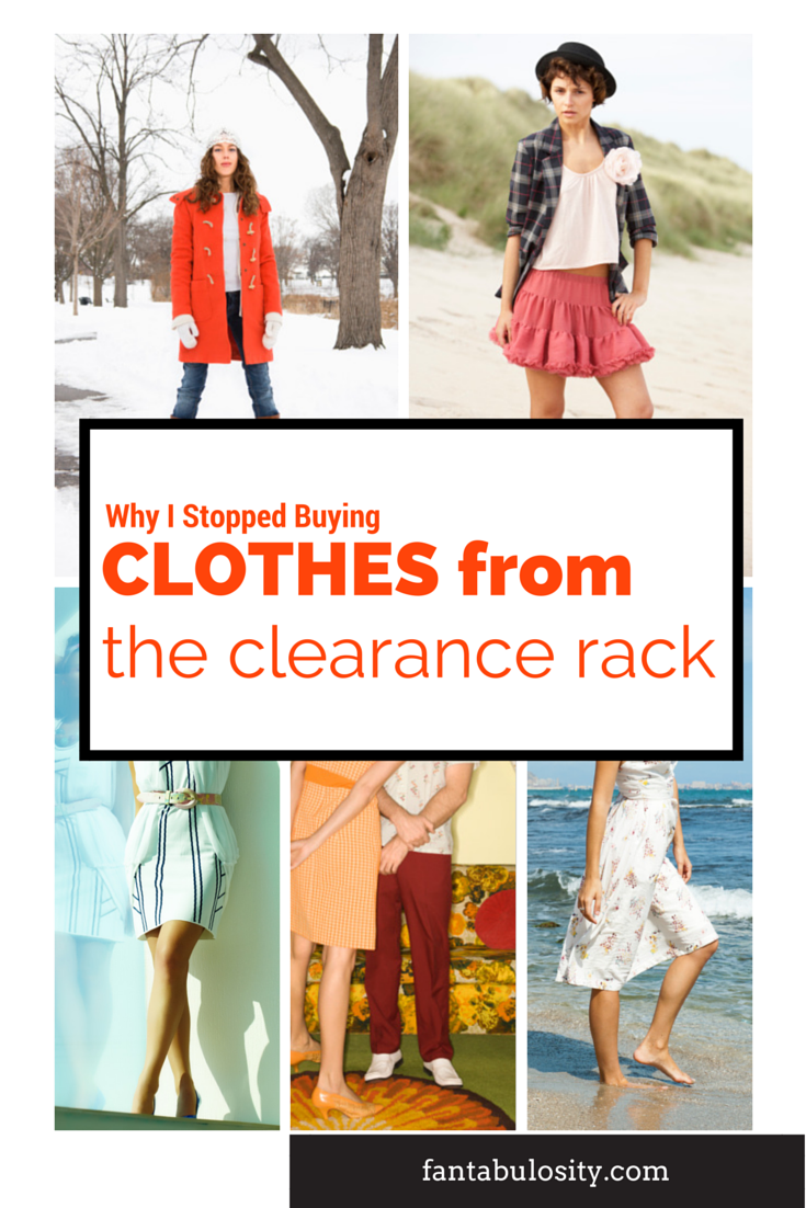 Why I Stopped Buying Clothes from the Clearance Rack. This is so true, and I need to do this! https://fantabulosity.com