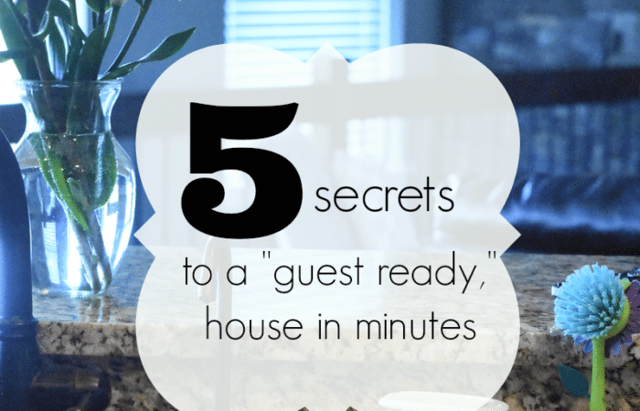 5 Secrets to a guest ready house in minutes