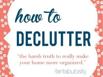How to Declutter & Declutter Tips! https://fantabulosity.com
