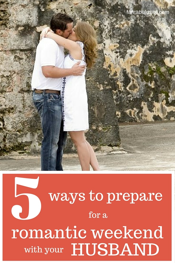 5 ways to prepare for a romantic weekend with your husband