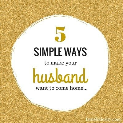 5 simple ways to make your husband want to come home