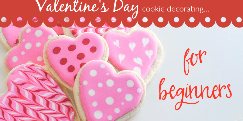Valentine's Day Cookie Decorating for Beginners fantabulosity.com