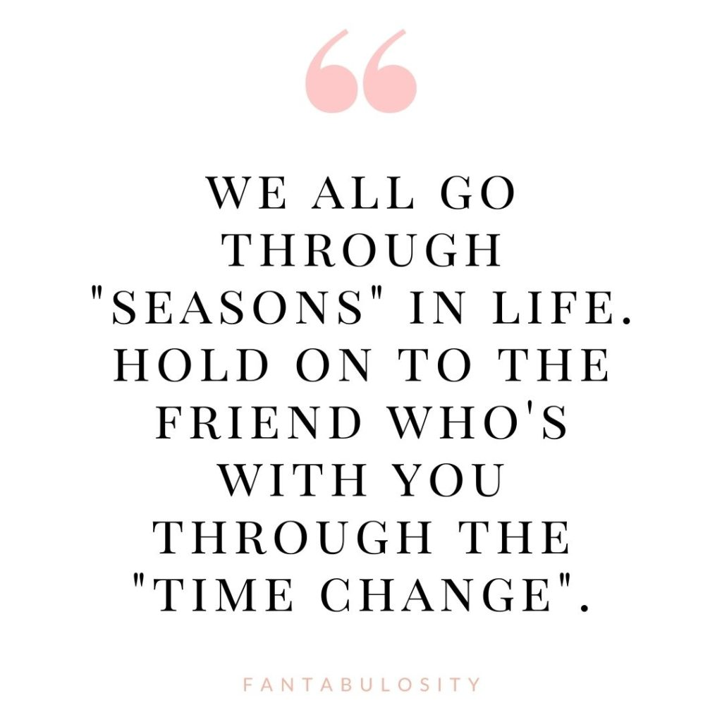"""quote about seasons in life - """"We all go through seasons in life. Hold on to the friend who's with you through the """"time change"""". - Jessica Burgess of Fantabulosity"""